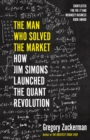 The Man Who Solved the Market : How Jim Simons Launched the Quant Revolution SHORTLISTED FOR THE FT & MCKINSEY BUSINESS BOOK OF THE YEAR AWARD 2019 - Book