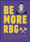 Be More RBG : Speak Truth and Dissent with Supreme Style - eBook