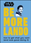 Star Wars Be More Lando : How to Get What You Want (and Look Good Doing It) - eBook