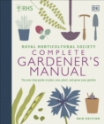 RHS Complete Gardener's Manual : The one-stop guide to plan, sow, plant, and grow your garden - Book