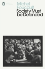 Society Must Be Defended : Lectures at the College de France, 1975-76 - Book