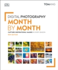 Digital Photography Month by Month : Capture Inspirational Images in Every Season - Book