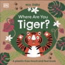 Where Are You Tiger? : A plastic-free touch and feel book - Book