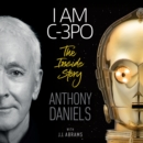 I Am C-3PO - The Inside Story : Foreword by J.J. Abrams - eAudiobook