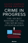 Crime in Progress : The Secret History of the Trump-Russia Investigation - eBook