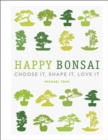 Happy Bonsai : Choose It, Shape It, Love It - eBook