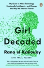 Girl Decoded : My Quest to Make Technology Emotionally Intelligent - and Change the Way We Interact Forever - Book