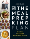 The Meal Prep King Plan : Save time. Lose weight. Eat the meals you love - eBook