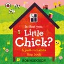Is that you, Little Chick? : A pull-and-slide flap book - Book