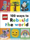 LEGO 100 Ways to Rebuild the World : Get inspired to make the world an awesome place! - Book