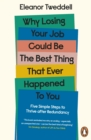 Why Losing Your Job Could be the Best Thing That Ever Happened to You : Five Simple Steps to Thrive after Redundancy - Book