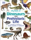 My Book of Dinosaurs and Prehistoric Life : Animals and plants to amaze, surprise, and astonish! - Book