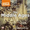 The Complete Idiot's Guide to the Middle Ages : Explore the Turbulent Times and Events of This Extraordinary Era - eAudiobook