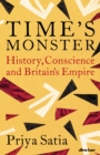 Time's Monster : History, Conscience and Britain's Empire - Book