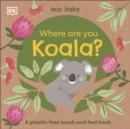Eco Baby Where Are You Koala? : A Plastic-free Touch and Feel Book - Book