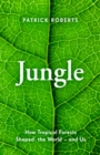 Jungle : How Tropical Forests Shaped the World - and Us - Book