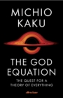 The God Equation : The Quest for a Theory of Everything - Book