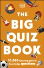 The Big Quiz Book : 10,000 amazing general knowledge questions - Book