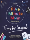 Five Minute Mum: Time For School : Easy, fun five-minute games to support Reception and Key Stage 1 children through their first years at school - Book