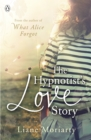 The Hypnotist's Love Story : From the bestselling author of Big Little Lies, now an award winning TV series - Book