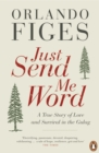 Just Send Me Word : A True Story of Love and Survival in the Gulag - Book