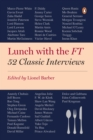 Lunch with the FT : 52 Classic Interviews - eBook