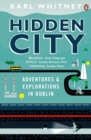Hidden City : Adventures and Explorations in Dublin - Book