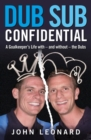 Dub Sub Confidential : A Goalkeeper's Life with - and without - the Dubs - Book