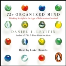 The Organized Mind : Thinking Straight in the Age of Information Overload - eAudiobook