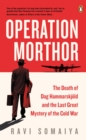 Operation Morthor : The Death of Dag Hammarskjoeld and the Last Great Mystery of the Cold War - Book
