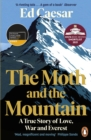 The Moth and the Mountain : A True Story of Love, War and Everest - eBook