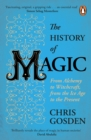 The History of Magic : From Alchemy to Witchcraft, from the Ice Age to the Present - Book