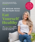 Eat Yourself Healthy : An easy-to-digest guide to health and happiness from the inside out - eBook