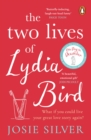The Two Lives of Lydia Bird : The unputdownable and gorgeously romantic new love story from the Sunday Times bestseller - Book