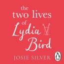 The Two Lives of Lydia Bird : The unputdownable and gorgeously romantic new love story from the Sunday Times bestseller - eAudiobook