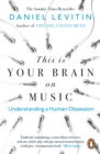 This is Your Brain on Music : Understanding a Human Obsession - Book