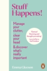 Stuff Happens! : Manage your clutter, clear your head & discover what's really important - eBook