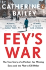 Fey's War : The True Story of a Mother, her Missing Sons and the Plot to Kill Hitler - Book