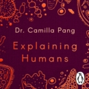 Explaining Humans : What Science Can Teach Us about Life, Love and Relationships - eAudiobook