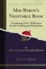 May Byron's Vegetable Book : Containing Over 750 Recipes for the Cooking and Preparation - eBook