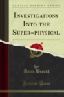 Investigations Into the Super=physical - eBook
