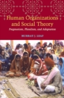 Human Organizations and Social Theory : Pragmatism, Pluralism, and Adaptation - Book