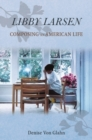 Libby Larsen : Composing an American Life - Book