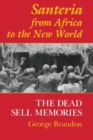 Santeria from Africa to the New World : The Dead Sell Memories - Book