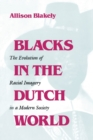 Blacks in the Dutch World : The Evolution of Racial Imagery in a Modern Society - Book