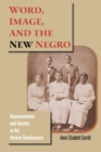 Word, Image, and the New Negro : Representation and Identity in the Harlem Renaissance - Book