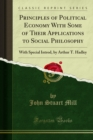 Principles of Political Economy With Some of Their Applications to Social Philosophy : With Special Introd, by Arthur T. Hadley - eBook