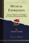 Musical Expression : Accents, Nuances, and Tempo, in Vocal and Instrumental Music - eBook