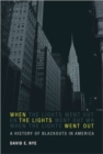 When the Lights Went Out : A History of Blackouts in America - Book