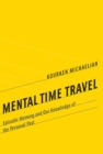 Mental Time Travel : Episodic Memory and Our Knowledge of the Personal Past - Book